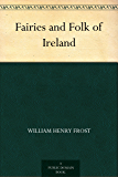 Fairies and Folk of Ireland (English Edition)