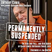 Permanently Suspended: The Rise and Fall. and Rise Again of Radio's Most Notorious Shock Jock