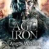 Age of Iron: Iron Age Trilogy, Book 1