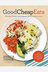 Good Cheap Eats: Everyday Dinners and Fantastic Feasts for $10 or Less Paperback