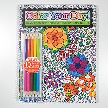 - Amazon.com: Color Your Day! - An Adult Coloring Book - Includes Colored  Pencils - Inspirational Quotes - Spiral Bound - 8.5