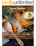 Home Doctor: Use Proven and Natural Recipes Made of Herbs To Prevent and Cure Illness: (Complete Guide To Natural Healing) (Books On Natural Healing)