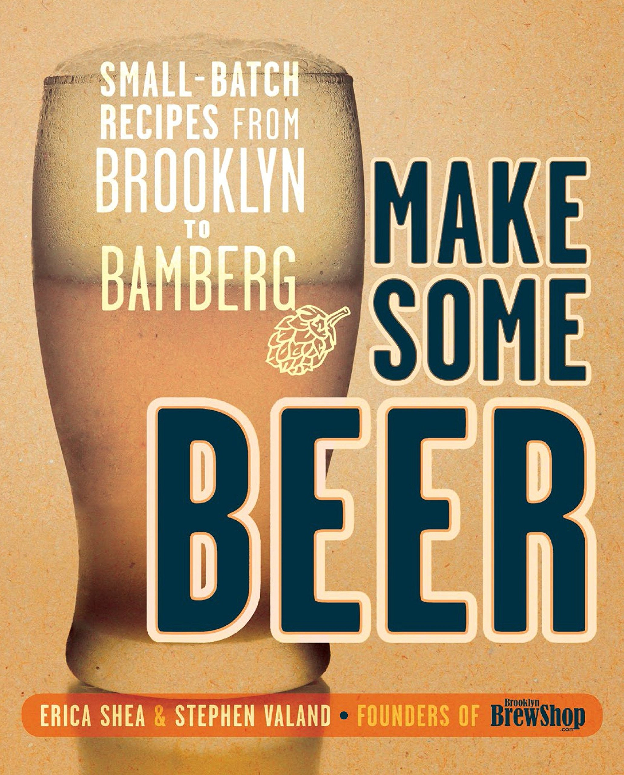 Download Make Some Beer: Small-Batch Recipes from Brooklyn to Bamberg pdf epub