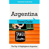 Argentina Travel Guide: The Top 10 Highlights in Argentina (Globetrotter Guide Books) (English Edition)