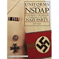 Uniforms of the NSDAP: Uniforms - Headgear - Insignia of the Nazi Party