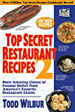 Top Secret Restaurant Recipes 2: More Amazing Clones of Famous Dishes from America's Favorite Restaurant Chains (Top…
