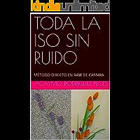 TODA LA ISO SIN RUIDO: MÉTODO DIRECTO EN RAW DE CÁMARA