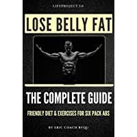 Lose Belly Fat: The Complete Guide | Flat Tummy Friendly Diet & Exercise | Ready-To-Use...