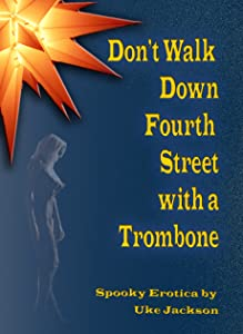 Don't Walk Down Fourth Street With A Trombone: Spooky Erotica