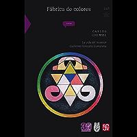 Fábrica de colores. La vida del inventor Guillermo González Camarena (La Ciencia Para Todos nº 248)
