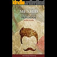 México: Los Cien Años Perdidos