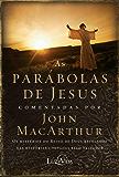 As parábolas de Jesus comentadas por John MacArthur: Os mistérios do Reino de Deus revelados nas histórias contadas pelo Salvador