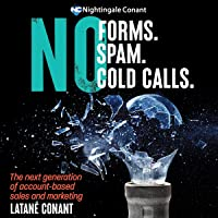 No Forms. No Spam. No Cold Calls.: The Next Generation of Account-Based Sales and Marketing