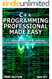 C++ Programming Professional Made Easy: Expert C++ Programming Language Success in a Day for Any Computer User! (C Programming, C++programming, C++ programming ... Developers, Coding, CSS, Java, PHP)