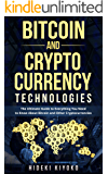 Bitcoin and Cryptocurrency Technologies: The Ultimate Guide to Everything You Need to Know About Bitcoin and Other Cryptocurrencies (Ethereum, Blockchain, mining, trading, investing)