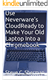 Use Neverware's CloudReady to Make Your Old Laptop Into a Chromebook (English Edition)