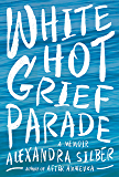 White Hot Grief Parade: A Memoir