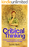 Critical Thinking: A foolproof Step by Step guide for Problem solving Using Critical Thought