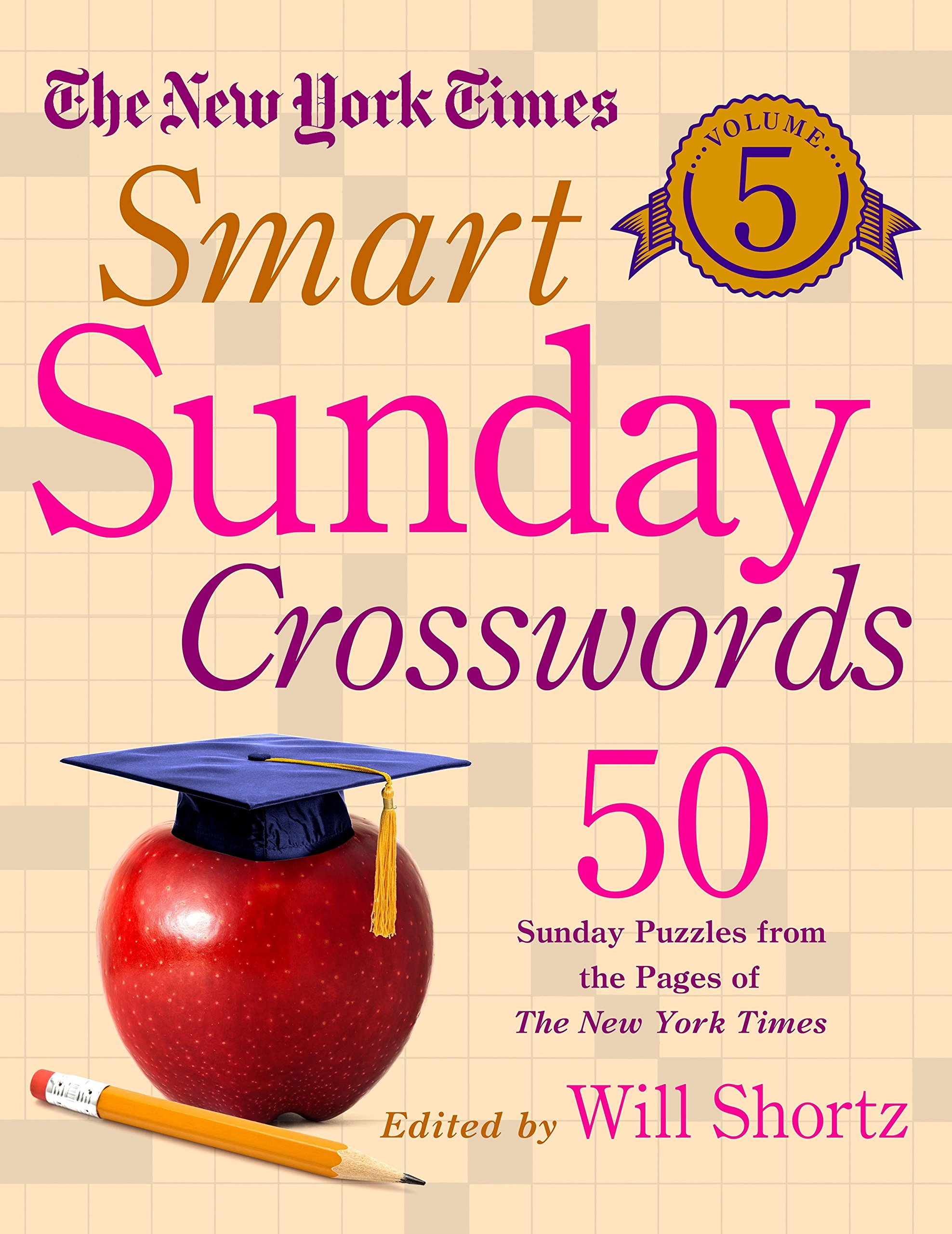 The New York Times Smart Sunday Crosswords Volume 5: 50 Sunday Puzzles from the Pages of The New York Times PDF ePub ebook