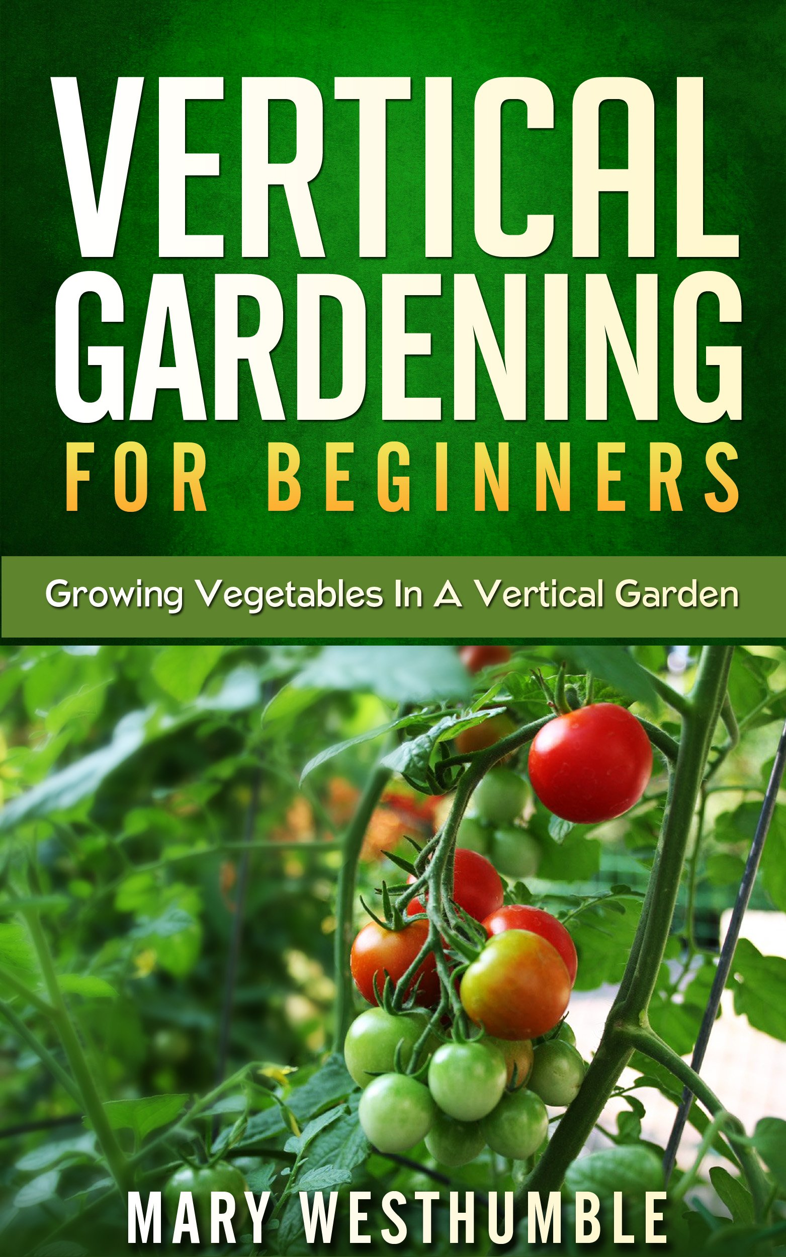 Vertical Gardening For Beginners  Growing Vegetables In A Vertical Garden  Vertical Gardening Vertical Garden Beginners Gardening City Garden Urban ... Beginners How To   English Edition