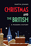 Christmas and the British: A Modern History