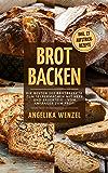 Brot backen: Die besten 202 Brotrezepte zum Selbermachen mit Hefe und Sauerteig – Vom Anfänger zum Profi inkl. 27 Aufstrichrezepte (German Edition)