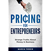 Pricing for Entrepreneurs: Strange Truths About Money in Business