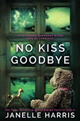 No Kiss Goodbye: The debut psychological thriller leaving readers emotional. Kindle Edition