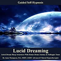 Lucid Dreaming Guided Self Hypnosis: Astral Dream Sleep Awareness with Bonus Drum Journey & Solfeggio Tones