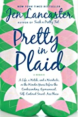 Pretty in Plaid: A Life, A Witch, and a Wardrobe, or, the Wonder Years Before the Condescending, Egomaniacal, Self-Centered Smart-Ass Phase Kindle Edition