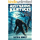 Mysterious Kentucky: The History, Mystery and Unexplained of the Bluegrass State