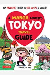 A Manga Lover's Tokyo Travel Guide: My Favorite Things to See and Do In Japan Kindle Edition