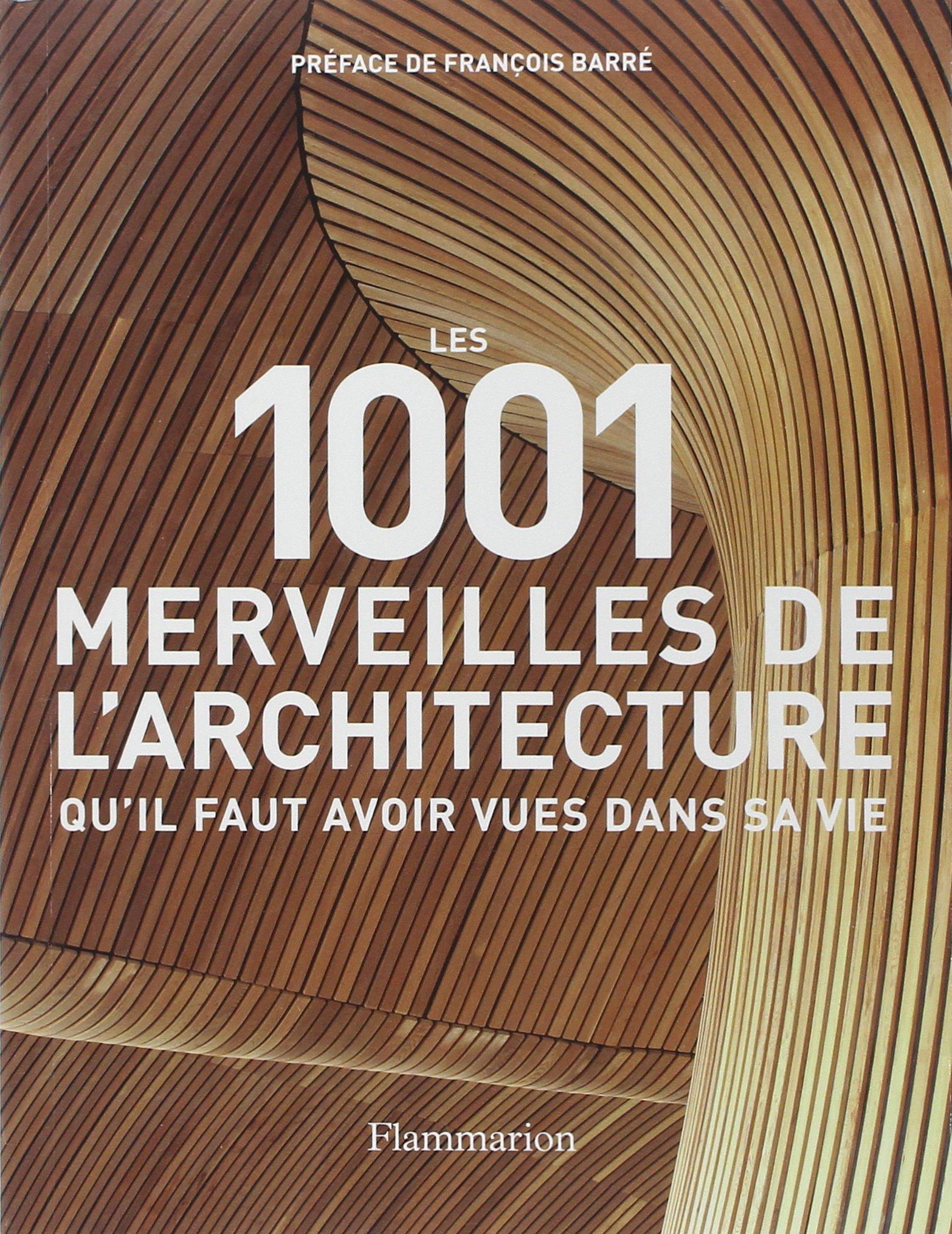 Les 1001 merveilles de l'architecture qu'il faut avoir vues dans sa vie Broché – 15 janvier 2014 Mark Irving François Barré Patricia Crossley-Lamin Flammarion