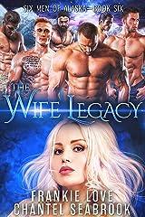The Wife Legacy: Huxley (Six Men of Alaska Book 6) Kindle Edition