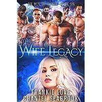 The Wife Legacy: Huxley (Six Men of Alaska Book 6)
