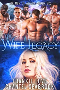 The Wife Legacy: Huxley (Six Men of Alaska Book 6)