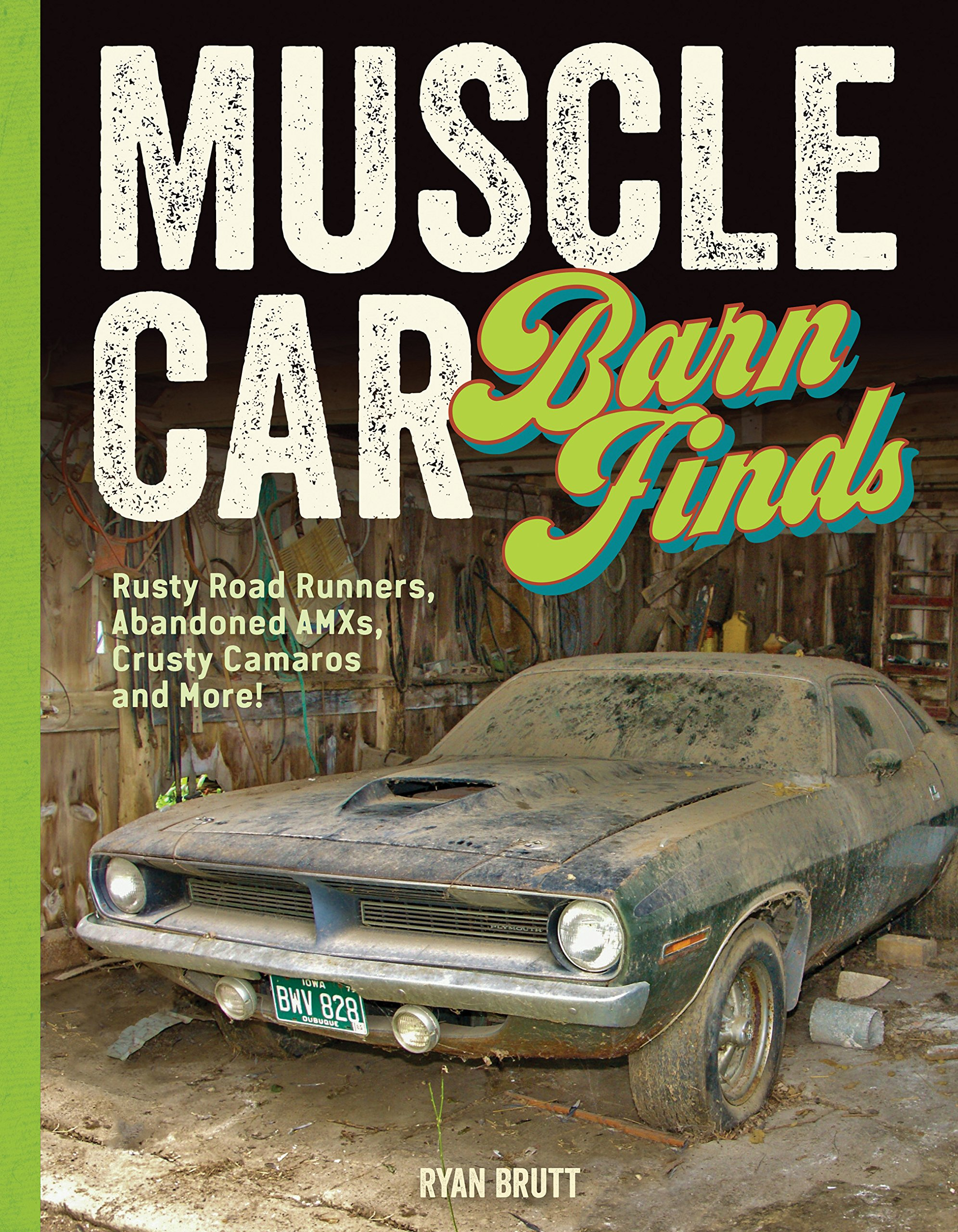 Muscle Car Barn Finds: Rusty Road Runners, Abandoned AMXs, Crusty Camaros and More! PDF