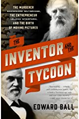 The Inventor and the Tycoon: A Gilded Age Murder and the Birth of Moving Pictures Kindle Edition