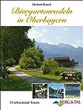 Biergartenradeln in Oberbayern: 33 erfrischende Touren