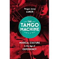 The Tango Machine: Musical Culture in the Age of Expediency (Chicago Studies in Ethnomusicology) book cover