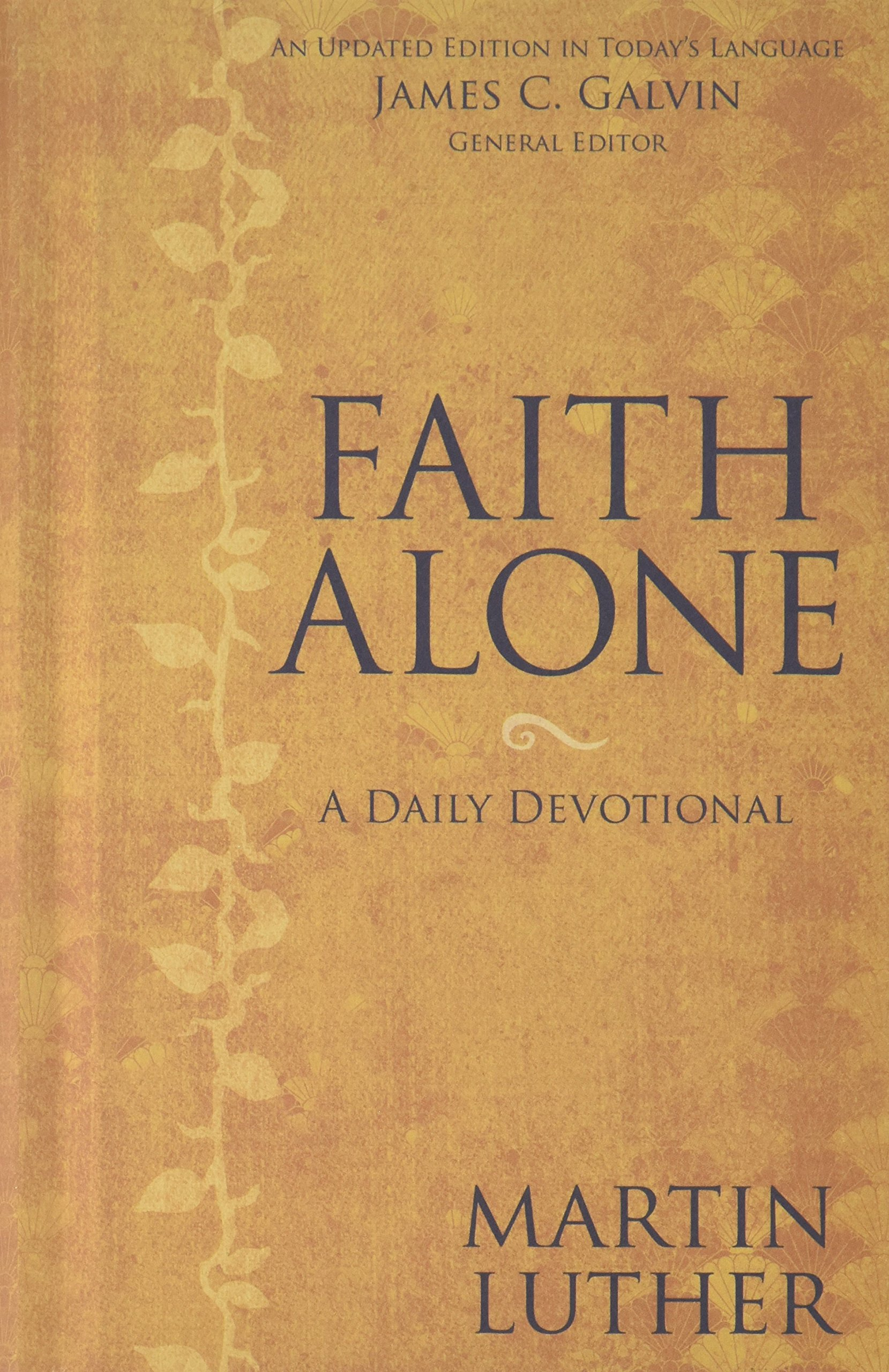 Faith Alone: A Daily Devotional: Martin Luther, James C Galvin:  9780310265368: Amazon: Books