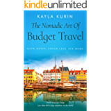 The Nomadic Art Of Budget Travel: Slow Down, Spend Less, See More: Travel Deep for Cheap (Long-Term Travel Guides)