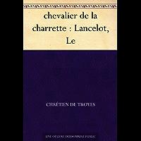 chevalier de la charrette : Lancelot, Le (French Edition)