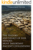 The History and Legacy of Asia Minor's Most Important Ancient Civilizations