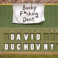 Bucky F*cking Dent: A Novel