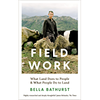 Field Work: What Land Does to People & What People Do to Land (English Edition)