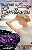 Taming a Savage Gentleman: Taming the Heart Series