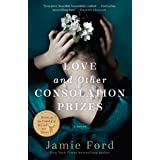 Love and Other Consolation Prizes: A Novel