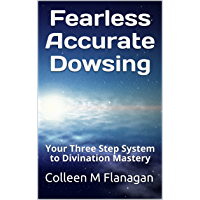 Fearless Accurate Dowsing: Your Three Step System to Divination Mastery