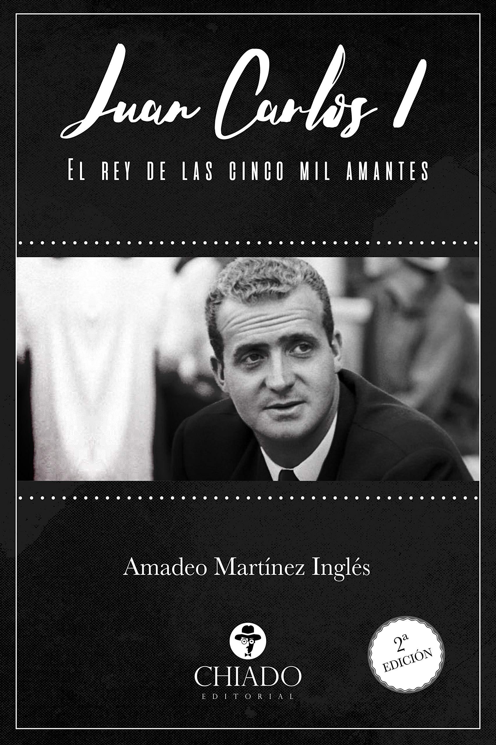 Juan Carlos I. El rey de las cinco mil amantes: Amazon.es: Amadeo Martinez  Ingles, Amadeo Martinez Ingles: Libros